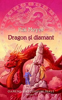 Dragon si diamant, Oamenii Vazduhului Inalt, Vol. 3-Kai Meyer imagine