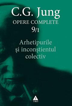 Opere Complete. Vol. 9/1: Arhetipurile si inconstientul colectiv/Carl Gustav Jung imagine