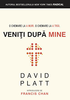 Veniti dupa Mine/David Platt imagine elefant.ro 2021-2022