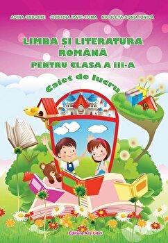 Limba si literatura romana pentru clasa a III-a, caiet de lucru/Adina Grigore, Cristina Ipate-Toma, Nicoleta-Sonica Ionica poza cate