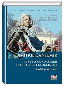 Dimitrie Cantemir punte a cunoasterii intre orient si occident-Viorel Ciobanu imagine