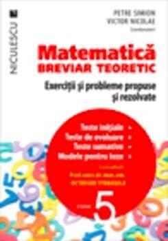 Matematica, clasa a V-a. Breviar teoretic. Exercitii si probleme propuse si rezolvate./Petre Simion, Victor Nicolae si colectiv