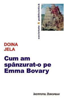 Cum am spanzurat-o pe Emma Bovary/Doina Jela imagine