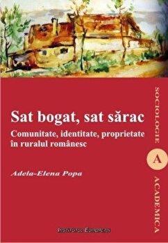 Sat bogat, sat sarac. Comunitate, identitate, proprietate in ruralul romanesc/Adela-Elena Popa imagine elefant.ro 2021-2022