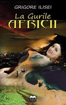 La gurile Africii/Grigore Ilisei imagine