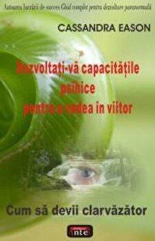 Dezvoltati-va capacitatile psihice pentru a vedea in viitor/Cassandra Eason