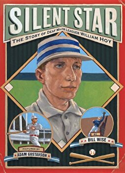 Silent Star: The Story of Deaf Major Leaguer William Hoy, Paperback/Bill Wise poza cate