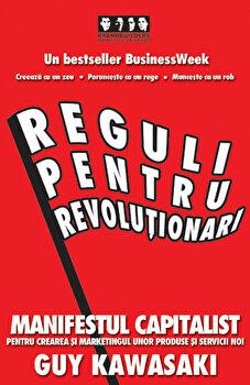 Reguli pentru revolutionari. Manifestul capitalist pentru crearea si marketingul unor produse si servicii noi/Guy Kawasaki imagine