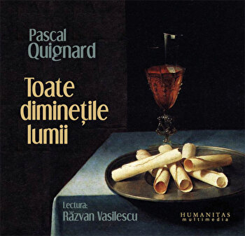 Toate diminetile lumii (2 CD)/Pascal Quignard imagine elefant.ro 2021-2022