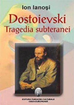 Dostoievski, tragedia subteranei/Ion Ianosi poza cate