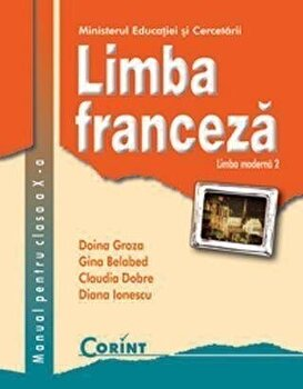 Limba franceza L2. Manual pentru clasa a X-a/Doina Groza, Gina Belabed, Claudia Dobre, Diana Ionescu