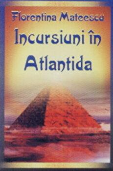 Incursiuni in Atlantida/Florentina Mateescu poza cate