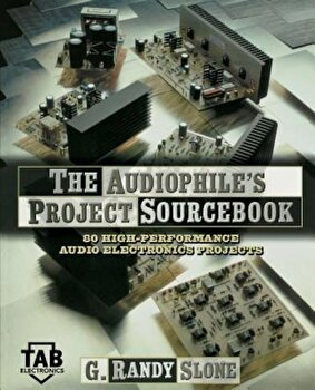 The Audiophile's Project Sourcebook: 120 High-Performance Audio Electronics Projects, Paperback/G. Randy Slone poza cate