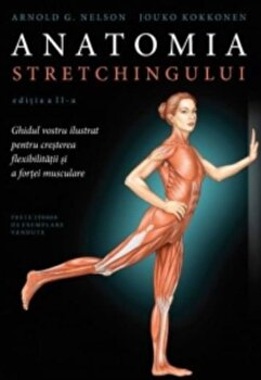 Anatomia stretchingului/Arnold G. Nelson, Jouko Kokkonen imagine elefant.ro 2021-2022