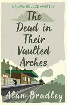 Dead in Their Vaulted Arches, Paperback/Alan Bradley poza cate