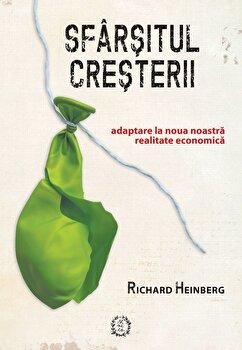 Sfarsitul Cresterii/Richard Heinberg imagine elefant.ro 2021-2022