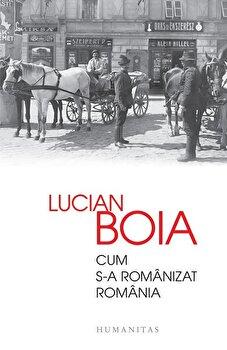 Cum s-a romanizat Romania/Lucian Boia