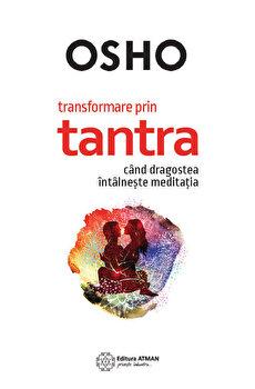 Imagine Transformare Prin Tantra - Cand Dragostea Intalneste Meditatia - osho