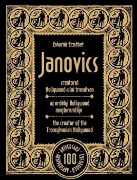 Janovics, creatorul Hollywood-ului transilvan/Zakarias Erzsebet poza cate