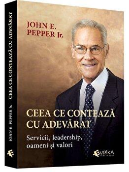 Ceea ce conteaza cu adevarat. Sevicii, leadership, oameni si valori/John E. Pepper Jr. imagine
