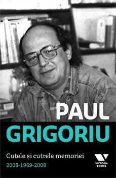 Cutele si cutrele memoriei. 2008-1969-2008/Paul Grigoriu imagine