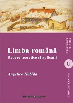 Limba romana. Repere teoretice si aplicatii/Angelica Hobjila