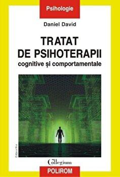 Tratat de psihoterapii cognitive si comportamentale (Editia a III a revazuta si adaugita)/Daniel David imagine