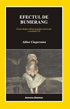 Efectul de bumerang. Eseuri despre cultura populara americana a secolului XX-Adina Ciugureanu imagine