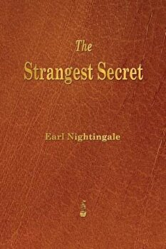 The Strangest Secret, Paperback/Earl Nightingale poza cate