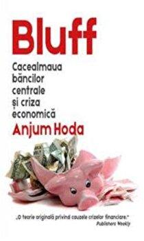 Bluff: cacealmaua bancilor centrale si criza economica/Anjum Hoda imagine elefant.ro 2021-2022