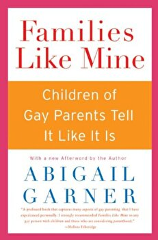 Families Like Mine: Children of Gay Parents Tell It Like It Is, Paperback/Abigail Garner poza cate
