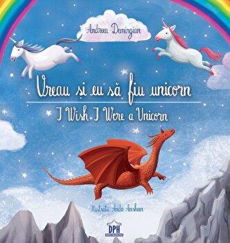 Vreau si eu sa fiu unicorn/Andreea Demirgian