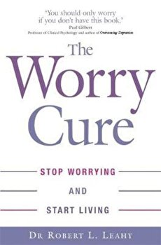 Worry Cure, Paperback/Robert Leahy imagine