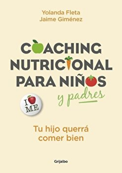 Coaching Nutricional Para Ni'os y Padres: Tu Hijo Querr Comer Bien / Nutritional Coaching for Children and Parents: Your Child Will Want to Eat Well:, Paperback/Jaime Gimenez poza cate