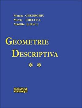 Geometrie descriptiva partea II/Monica Gheorghiu, Mirela Chelcea, Madalin Iliescu