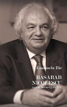 Basarab Nicolescu. Eseu monografic/Emanuela Ilie imagine elefant.ro 2021-2022