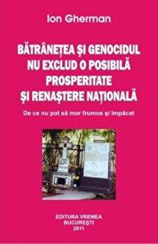 Batranetea si genocidul nu exclud o posibila prosperitate si renastere nationala. De ce nu pot sa mor frumos si impacat/Ion Gherman imagine elefant.ro 2021-2022