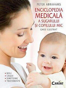 Enciclopedia medicala a sugarului si copilului mic. Ghid ilustrat - boli, cauze, simptome si tratamente/Peter Abrahams imagine elefant.ro
