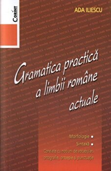 Gramatica practica a limbii romane actuale/Ada Iliescu