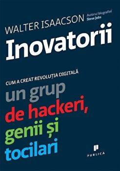 Inovatorii. Cum a creat revolutia digitala un grup de hackeri, genii si tocilari/Walter Isaacson imagine elefant.ro 2021-2022