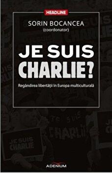 Coperta Carte Je suis Charlie' Regandirea libertatii in Europa multiculturala