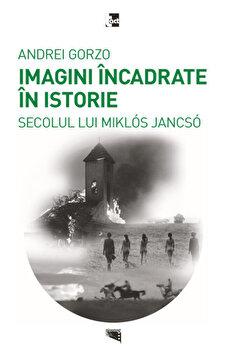 Coperta Carte Imagini incadrate in istorie. Secolul lui Miklos Jancso