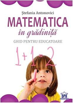 Matematica in gradinita - Ghid pentru educatoare/Stefania Antonovici imagine elefant.ro 2021-2022