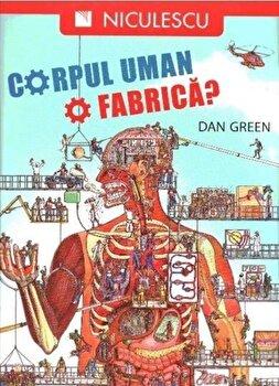 Corpul uman. O fabrica'/Dan Green