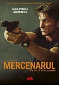 Mercenarul. Pe viata si pe moarte/Jean-Patrick Manchette imagine elefant 2021