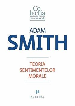 Teoria sentimentelor morale/Adam Smith imagine elefant.ro 2021-2022
