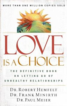 Love Is a Choice: The Definitive Book on Letting Go of Unhealthy Relationships, Paperback/Robert Hemfelt poza cate