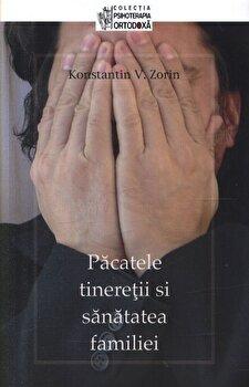 Pacatele tineretii si sanatatea familiei/Konstantin V. Zorin imagine elefant.ro