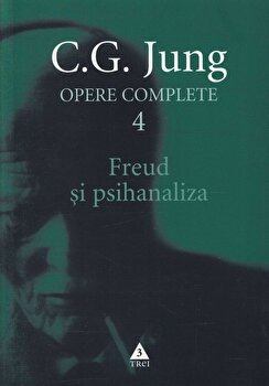 Opere complete. Vol. 4: Freud si psihanaliza/Carl Gustav Jung imagine