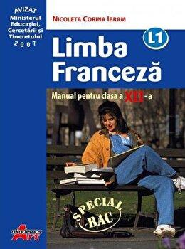 Limba franceza L1. Manual clasa a XII-a/Nicoleta-Corina Ibram poza cate
